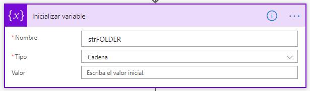 Inicializar variable  * Nombre  * Tipo  Valor  strFOLDER  Cadena  Escriba el valor inicial.